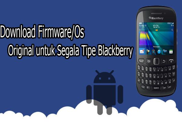 Download Firmware/Os Original untuk Segala Tipe Blackberry
