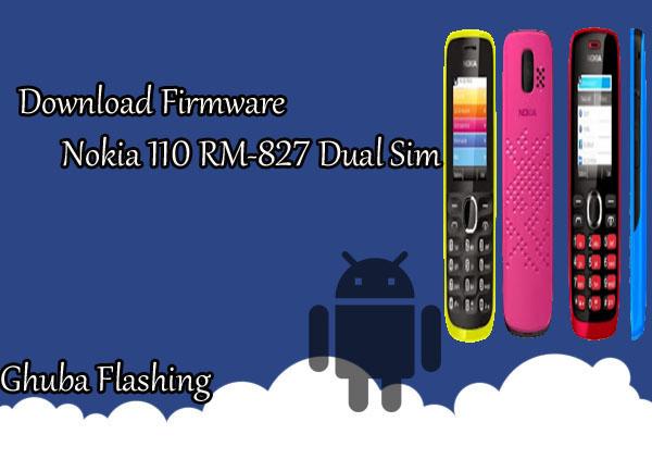 Download Firmware Nokia 110 RM-827 Dual Sim Version 03.51 Bi Only
