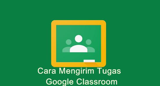 Cara Mengirim Tugas Google Classroom Lewat HP Android